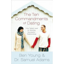 The Ten Commandments of Dating Participant's Guide: Time-Tested Laws for Building Successful Relationships by Ben Young, 9780785296218