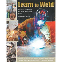 Learn to Weld: Beginning MIG Welding and Metal Fabrication Basics by Stephen Christena, 9780785832324