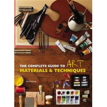 The Complete Guide to Art Materials and Techniques by Caroline West, 9780785834663