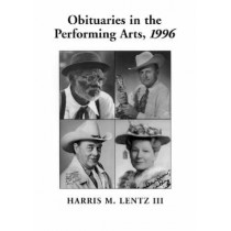 Obituaries in the Performing Arts: Film, Television, Radio, Theatre, Dance, Music, Cartoons and Pop Culture by Harris M. Lentz, 9780786403028