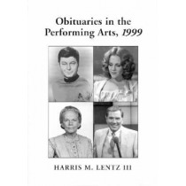 Obituaries in the Performing Arts: Film, Television, Radio, Theatre, Dance, Music, Cartoons and Pop Culture by Harris M. Lentz, 9780786409198
