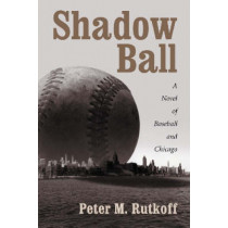 Shadow Ball: A Novel of Baseball and Chicago by Peter M. Rutkoff, 9780786409815