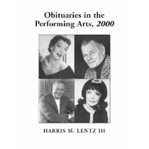 Obituaries in the Performing Arts: Film, Television, Radio, Theatre, Dance, Music Cartoons and Pop Culture by Harris M. Lentz, 9780786410248