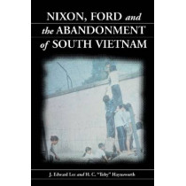 Nixon, Ford and the Abandonment of South Vietnam by J.Edward Lee, 9780786413027