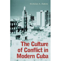 The Culture of Conflict in Modern Cuba by Nicholas A. Robins, 9780786414154