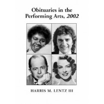 Obituaries in the Performing Arts: Film, Television, Radio, Theatre, Dance, Music, Cartoons and Pop Culture by Harris M. Lentz, 9780786414642