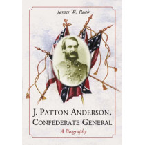J. Patton Anderson, Confederate General: A Biography by James W. Raab, 9780786417667