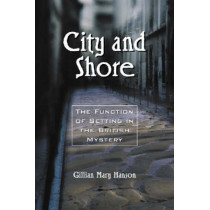 City and Shore: The Function of Setting in the British Mystery by Gillian Mary Hanson, 9780786418442