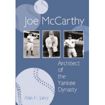 Joe McCarthy: Architect of the Yankee Dynasty by Alan H. Levy, 9780786419616