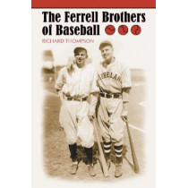 The Ferrell Brothers of Baseball by Richard Thompson, 9780786420063