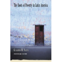 The Roots of Poverty in Latin America by Guillermo M. Yeatts, 9780786422357