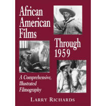 African American Films Through 1959: A Comprehensive, Illustrated Filmography by Larry Richards, 9780786422746