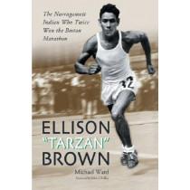 Ellison Tarzan Brown: The Narragansett Indian Who Twice Won the Boston Marathon by Michael Ward, 9780786424160