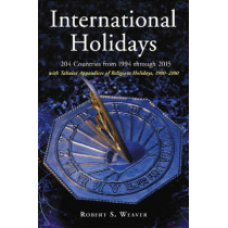 International Holidays: 204 Countries from 1994 Through 2015 - With Tabular Appendices of Religious Holidays, 1900-2100 by Robert S. Weaver, 9780786424245