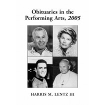Obituaries in the Performing Arts: Film, Television, Radio, Theatre, Dance, Music, Cartoons and Pop Culture by Harris M. Lentz, 9780786424894