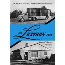 The Lustron Home: The History of a Postwar Prefabricated Housing Experiment by Thomas T. Fetters, 9780786426553