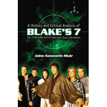"""A History and Critical Analysis of """"""""Blake's 7"""""""", the 1978-1981 British Television Space Adventure by John Kenneth Muir, 9780786426607"""