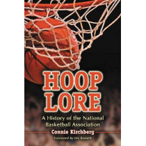 Hoop Lore: A History of the National Basketball Association by Connie Kirchberg, 9780786426737