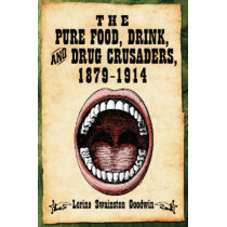 The Pure Food, Drink and Drug Crusaders, 1879-1914 by Lorine Swainston Goodwin, 9780786427420