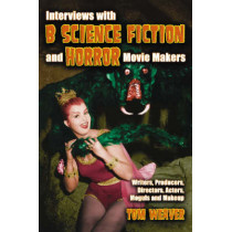 """Interviews with """"""""B"""""""" Science Fiction and Horror Movie Makers: Writers, Producers, Directors, Actors, Moguls and Makeup by Tom Weaver, 9780786428588"""