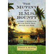 """The Mutiny on H.M.S. """"""""Bounty: A Guide to Nonfiction, Fiction, Poetry, Films, Articles, and Music by Donald A. Maxton, 9780786430642"""