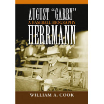 August Garry Herrmann: A Baseball Biography by William A. Cook, 9780786430734