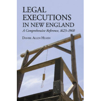 Legal Executions in New England: A Comprehensive Reference, 1623-1960 by Daniel Allen Hearn, 9780786432486