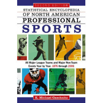 Statistical Encyclopedia of North American Sports: All Professional Teams and Major Non-team Events Year by Year, 1876 Through 2006 by K.Michael Gaschnitz, 9780786432943