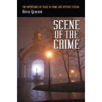 Scene of the Crime: The Importance of Place in Crime and Mystery Fiction by David Geherin, 9780786432981