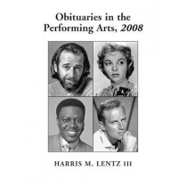 Obituaries in the Performing Arts: Film, Television, Radio, Theatre, Dance, Music, Cartoons and Pop Culture by Harris M. Lentz, 9780786434824