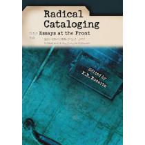 Radical Cataloging: Essays at the Front by K.R. Roberto, 9780786435432