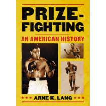 Prizefighting: An American History by Arne K. Lang, 9780786436545