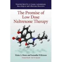 The Promise of Low Dose Naltrexone Therapy: Potential Benefits in Cancer, Autoimmune, Neurological and Infectious Disorders by Elaine A. Moore, 9780786437153