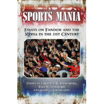 Sports Mania: Essays on Fandom and the Media in the 21st Century by Paul M. Haridakis, 9780786437269