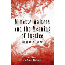 Minette Walters and the Meaning of Justice: Essays on the Crime Novels by Mary Hadley, 9780786438426