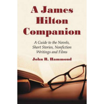 A James Hilton Companion: A Guide to the Novels, Short Stories, Non-fiction Writings and Films by John R. Hammond, 9780786438440
