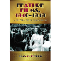 Feature Films, 1940-1949: A United States Filmography by Alan G. Fetrow, 9780786440511