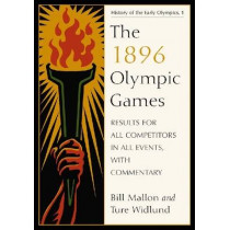 The 1896 Olympic Games: Results for All Competitors in All Events, with Commentary by Bill Mallon, 9780786440658