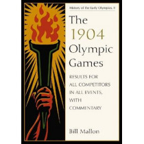 The 1904 Olympic Games: Results for All Competitors in All Events, with Commentary by Bill Mallon, 9780786440665