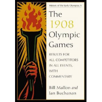 The 1908 Olympic Games: Results for All Competitors in All Events, with Commentary by Bill Mallon, 9780786440689