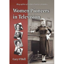 Women Pioneers in Television: Biographies of Fifteen Industry Leaders by Cary O'Dell, 9780786440740