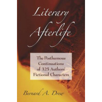 Literary Afterlife: Posthumous Continuations of 325 Authors' Fictional Characters, 9780786441792