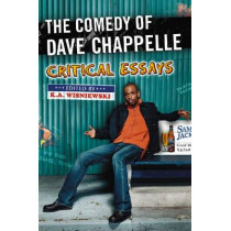 The Comedy of Dave Chappelle: Critical Essays by K.A. Wisniewski, 9780786441884