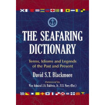 The Seafaring Dictionary: Terms, Idioms and Legends of the Past and Present by David S.T. Blackmore, 9780786442669
