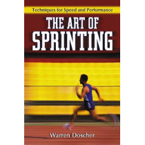 The Art of Sprinting: Techniques for Speed and Performance by Warren Doscher, 9780786443147