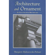 Architecture and Ornament: An Illustrated Dictionary by Margaret Maliszewski-Pickart, 9780786443352