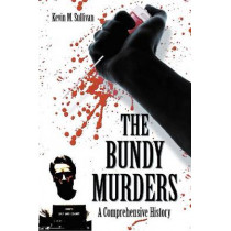 The Bundy Murders: A Comprehensive History by Kevin M. Sullivan, 9780786444267