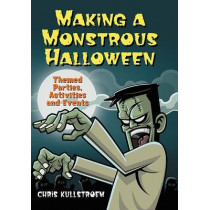 Making A Monstrous Halloween: Themed Parties, Activities And Events, 9780786444380