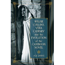 Wilkie Collins, Vera Caspary and the Evolution of the Casebook Novel by A.B. Emrys, 9780786447862