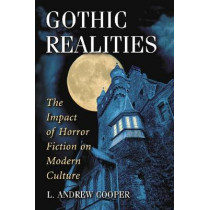Gothic Realities: The Impact of Horror Fiction on Modern Culture by L. Andrew Cooper, 9780786448357